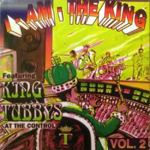 I AM THE KING     Featuring King Tubby At The Controls Volume 2