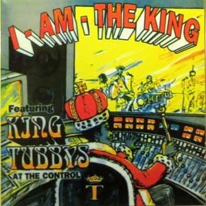 I AM THE KING     Featuring King Tubby At The Controls
