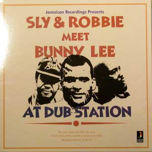 Sly & Robbie meets Bunny Lee At The Dub Station